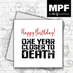 Funny Happy Birthday Card - Novelty For Men & Women - 'One year closer to death'