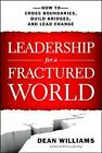 Leadership for a Fractured World: How to Cross Boundaries, Build Bridges, and Lead Change by Dean Williams (Paperback, 2015)