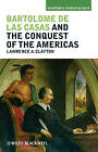 Bartolome de las Casas and the Conquest of the Americas by John Wiley and Sons Ltd (Paperback, 2010)