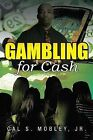 Gambling for Cash by Cal S Mobley Jr (Paperback / softback, 2013)