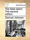 The False Alarm. the Second Edition. by Samuel Johnson (Paperback / softback, 2010)