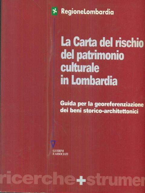 LA CARTA DEL RISCHIO DEL PATRIMONIO CULTURALE IN LOMBARDIA  AA.VV.