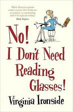 No! I Don't Need Reading Glasses by Virginia Ironside (Paperback,) New Book