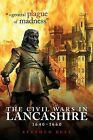 A General Plague of Madness : The Civil Wars in Lancashire, 1640-1660 by Stephen Bull (Paperback, 2008)