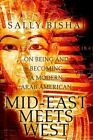 Mid-east Meets West on Being and Becoming a Modern Arab American 9780595664009