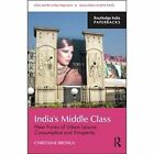 India's  Middle Class: New Forms of Urban Leisure, Consumption and Prosperity by Christiane Brosius (Paperback, 2013)