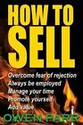 How to Sell Overcome Fear of Rejection: Learn Time Management, Goal Setting & More by Owen Parr (Paperback / softback, 2015)