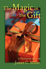 The Magic in the Gift: A Christmas Story by James C Miller (Hardback, 2007)