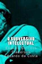 O Subversivo Intelectual : Ensaios Criticos by Cleberson da Costa (2014,...