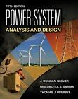 Power System Analysis and Design by Mulukutla S. Sarma, Thomas Overbye and J. Duncan Glover (2011, Hardcover)