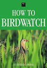 How to Birdwatch by Stephen Moss (Paperback, 2006)
