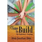 A Time to Build: The Cupbearer's Strategy by Atsen Jonathan Ahua (Paperback / softback, 2014)