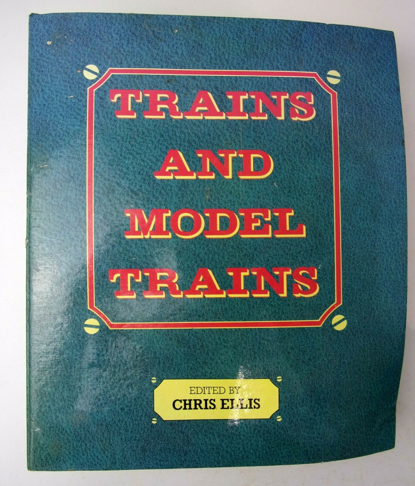 Trains and Model Trains by Chris Ellis. Comprehensive guide to building layouts