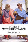 The Sky Watching Trader by Diego Ratti (Paperback / softback, 2011)
