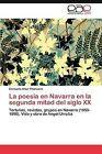 La Poesia En Navarra En La Segunda Mitad del Siglo XX by Allue Villanueva Consuelo, Consuelo Allue Villanueva, Consuelo Allu Villanueva (Paperback / softback, 2012)