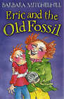 Eric and the Old Fossil by Barbara Mitchellhill (Paperback, 2005)