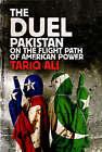 The Duel: Pakistan on the Flight Path of American Power by Tariq Ali (Hardback, 2008)