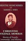 Christine Wigfall Morris: Stories of Family, Community, and History by Christine Neomi Morris, Barbara J Sorey (Paperback / softback, 2010)