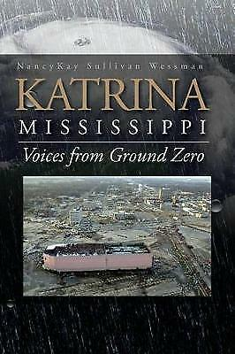 1 of 1 - NEW Katrina, Mississippi: Voices from Ground Zero by NancyKay Sullivan Wessman