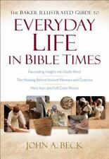 The Baker Illustrated Guide to Everyday Life in Bible Times by John A. Beck (2013, Hardcover)