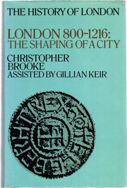 London, 800-1216 : The Shaping of a City , Brooke, Christopher; Keir, Gillian