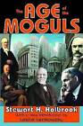 The Age of the Moguls by Stewart H. Holbrook (Paperback, 2010)