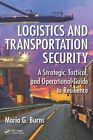 Logistics and Transportation Security: A Strategic, Tactical, and Operational Guide to Resilience by Maria G. Burns (Hardback, 2015)