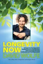 Longevity Now : A Comprehensive Approach to Healthy Hormones, Detoxification, Super Immunity, Reversing Calcification, and Total Rejuvenation by David Wolfe (2013, Hardcover)