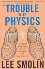 The Trouble with Physics: The Rise of String Theory, the Fall of a Science, and What Comes Next by Lee Smolin (Paperback / softback, 2007)