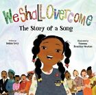 We Shall Overcome: The Story of a Song by Debbie Levy (Hardback, 2014)