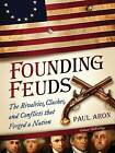 Founding Feuds: The Rivalries, Clashes, and Conflicts That Forged a Nation by Paul Aron (Paperback / softback, 2016)