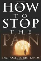 How To Stop The Pain By James B. Richards, (paperback), Whitaker House , New, Fr on Sale