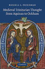 Medieval Trinitarian Thought from Aquinas to Ockham by Russell L. Friedman (Hardback, 2010)