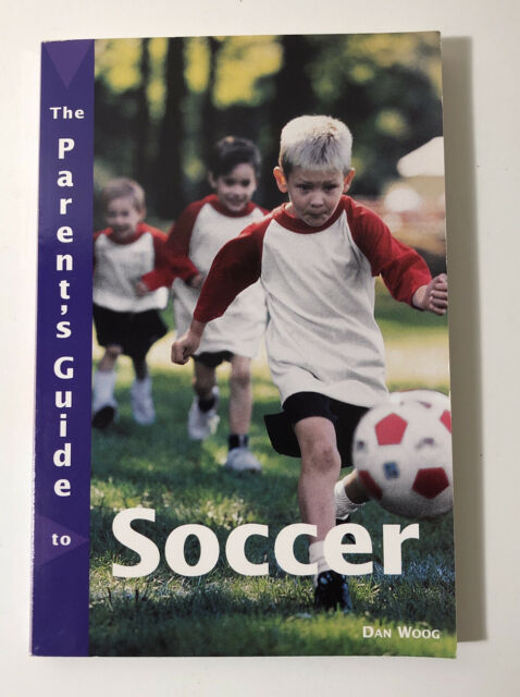 The Parent's Guide to Soccer Signed By Dan Woog Autograph 1st Edition