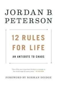 12 Rules for Life: An Antidote to Chaos by Jordan B Peterson: New