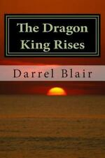 The Dragon King Rises : Book 1 the Blood Moon Trilogy by Darrel Blair (2014,...