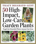 50 High-impact, Low-care Garden Plants: Tough-but-Beautiful Plants That Anyone Can Grow by Tracy  DiSabato-Aust (Paperback, 2009)