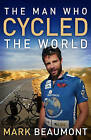 The Man Who Cycled The World by Mark Beaumont (Paperback, 2009)