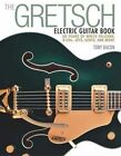 Gretsch Electric Guitar Book: 60 Years of White Falcons, 6120s, Jets, Gents, and More by Tony Bacon (Paperback, 2015)