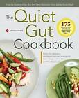 The Quiet Gut Cookbook: 135 Easy Low-Fodmap Recipes to Soothe Symptoms of Ibs, Ibd, and Celiac Disease by Sonoma Press (Paperback / softback, 2015)