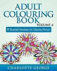 Adult Colouring Book - Volume 4: 50 Beautiful Mandalas for Colouring Pleasure by Charlotte George (Paperback / softback, 2015)