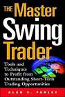 The Master Swing Trader: Tools and Techniques to Profit from Outstanding Short-term Trading Opportunities by Alan S. Farley (Hardback, 2001)
