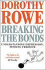 Breaking the Bonds: Understanding Depression, Finding Freedom by Dorothy Rowe (Paperback, 1996)