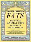 Nourishing Fats: Why We Need Animal Fats for Health and Happiness by Sally Fallon Morell (Paperback, 2017)