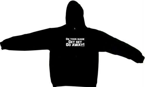 On Your Mark Get Set Go Away Men/'s Hoodie Sweat Shirt Pick Size Small-5XL