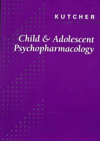 Child and Adolescent Psychopharmacology by Kutcher, S. P. -ExLibrary