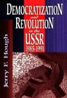 Democratization and Revolution in the U.S.S.R., 1985-91 by Jerry F. Hough (Paperback, 1997)