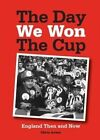 The Day We Won the Cup: England Then and Now by Chris Arnot (Paperback, 2015)