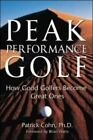 Peak Performance Golf : How Good Golfers Become Great Ones by Patrick J. Cohn (2000, Paperback)