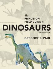 Princeton Field Guides: The Princeton Field Guide to Dinosaurs by Gregory S. Paul (2016, Hardcover, Revised)